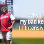 Why I'm Glad My Dad Remains In Intensive Care