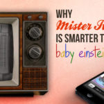 Why Mister Rogers Is Smarter Than Baby Einstein