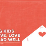 Raising Kids Who Live, Love and Lead Well
