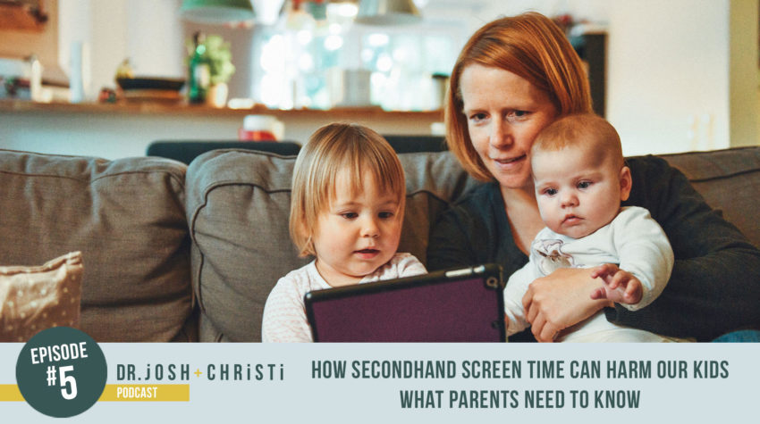#5: How Secondhand Screen Time Can Harm our Kids: What Parents Need to Know