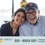 #16: Bob + Maria Goff–Finding What Your Family Needs in a World Telling You What You Want