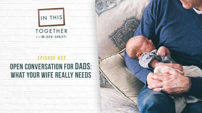#22: An Open Conversation for Dads: What Your Wife Really Needs
