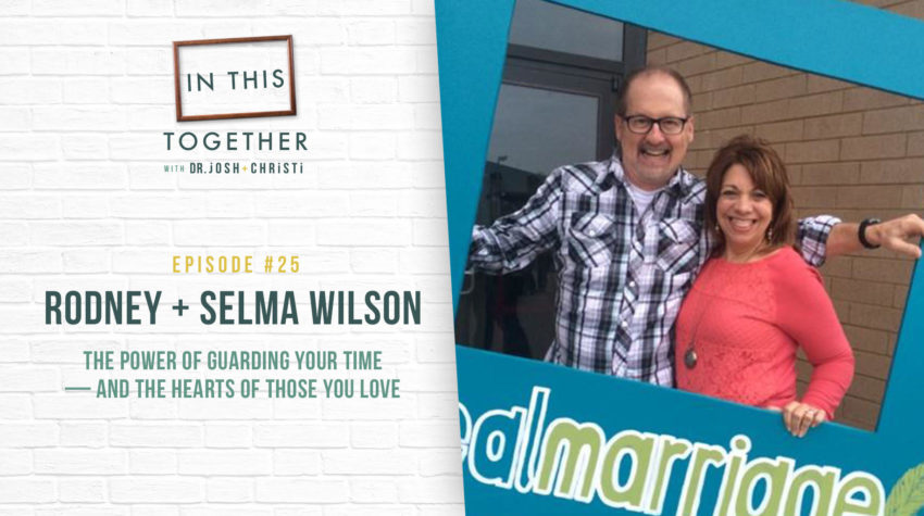 #25: The Power of Guarding Your Time–and the Hearts of Those You Love with Rodney + Selma Wilson