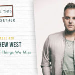#29: The Beautiful Things We Miss with Matthew West