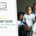 #33 Championing Your Child's Love for Learning with Mr. Stuart Tutler