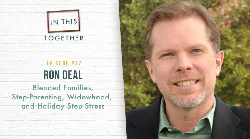 #37: Blended Families, Step-Parenting, Widowhood, and Holiday Step-Stress with Ron Deal