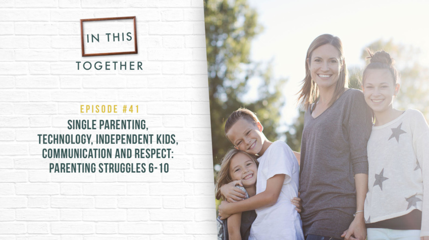 #41: Single Parenting, Technology, Independent Kids, Communication and Respect: Parenting Struggles 6-10