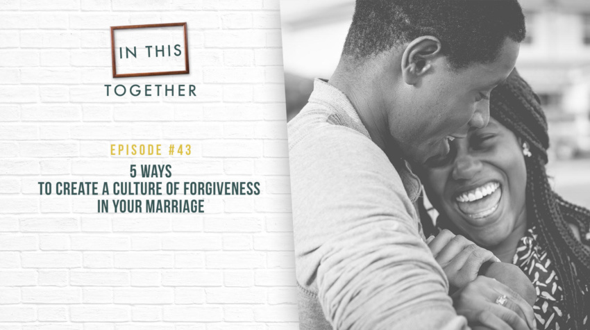#43: 5 Ways to Create a Culture of Forgiveness in Your Marriage