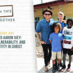 #44: Jamie + Aaron Ivey: Shame, Vulnerability, and Identity in Christ