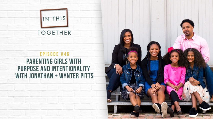 #46: Parenting Girls with Purpose & Intentionality with Jonathan + Wynter Pitts