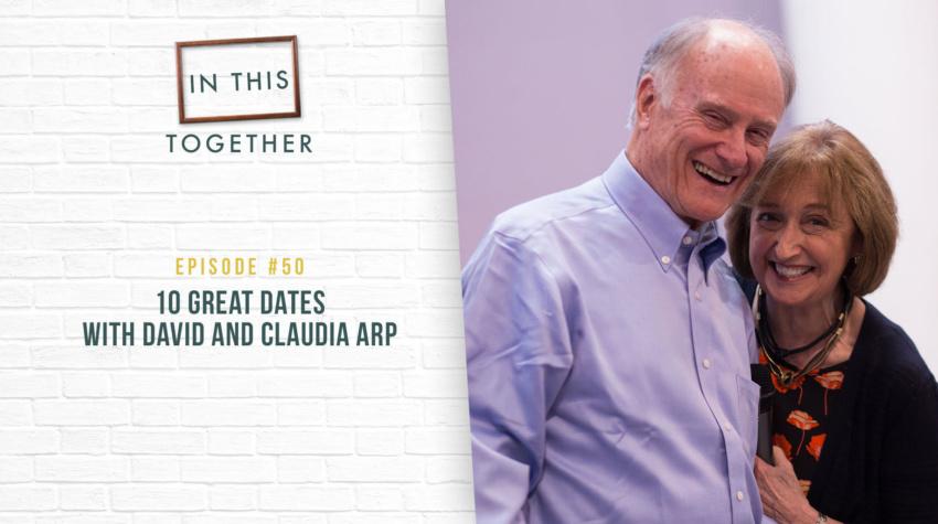 #50: 10 Great Dates with David + Claudia Arp