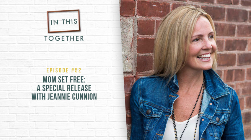 #52: Mom Set Free: A Special Release with Jeannie Cunnion