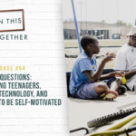 #54: Your Questions: Parenting Teenagers, Managing Technology, and Raising Teens to Be Self-Motivated