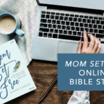 Mom Set Free Online Bible Study | Sign Up!