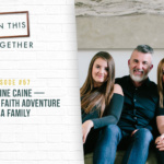 #57: Christine Caine–Living on a Faith Adventure as a Family