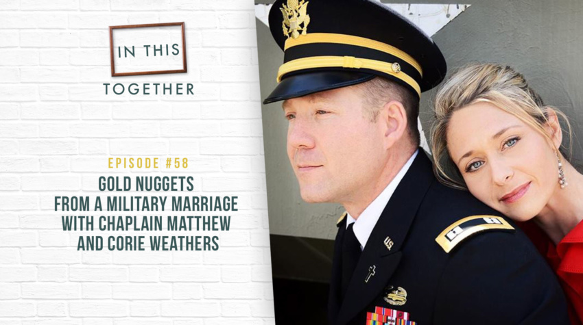#58: Gold Nuggets from a Military Marriage with Chaplain Matthew and Corie Weathers
