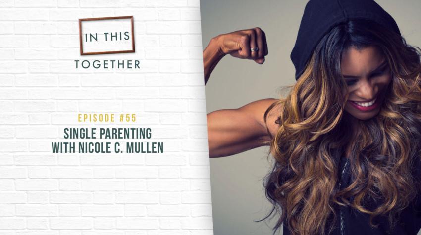 #55: Single Parenting with Nicole C. Mullen