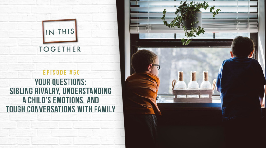 #60: Your Questions: Sibling Rivalry, Understanding a Child's Emotions, and Tough Conversations with Family