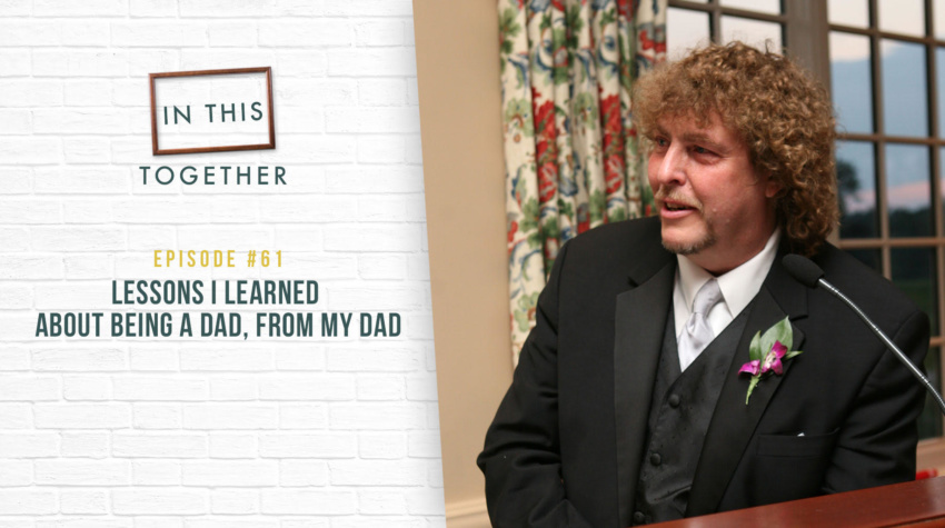 #61: Lessons I Learned About Being a Dad, From My Dad