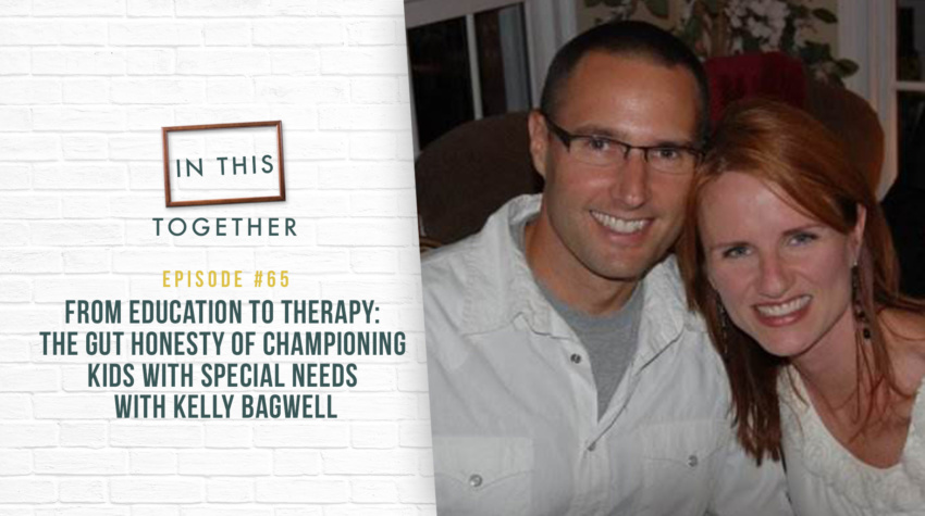 #65: From Education to Therapy: The Gut Honesty of Championing Kids with Special Needs with Kelly Bagwell