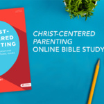 Christ-Centered Parenting Online Bible Study | Session 4
