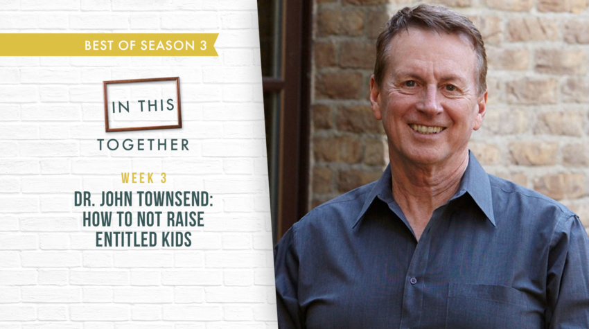 #68: [Best of Series Part 3] How to Not Raise Entitled Kids with Dr. John Townsend
