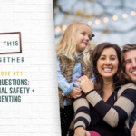 #71: Your Questions: Emotional Safety + Parenting
