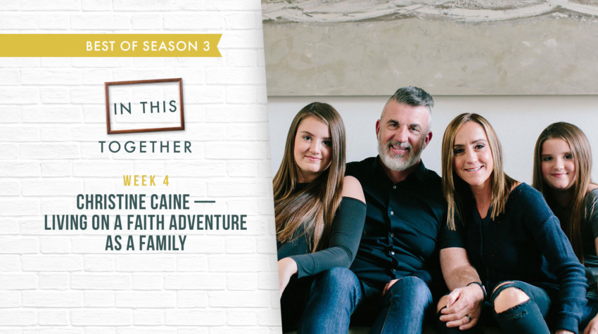 #69: [Best of Series Part 4] Living on a Faith Adventure as a Family with Christine Caine