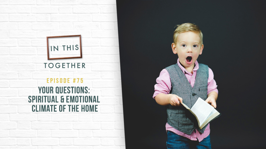#75: Your Questions–Spiritual and Emotional Climate of the Home