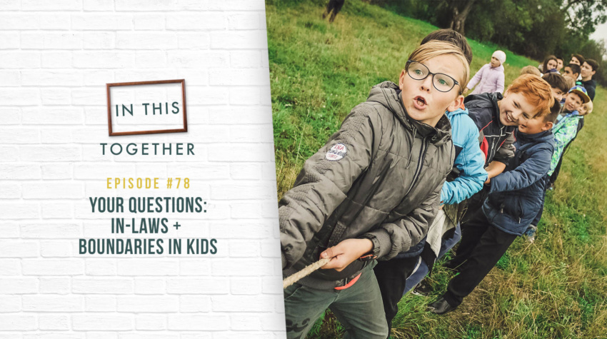 #78: Your Questions: In-Laws + Boundaries in Kids