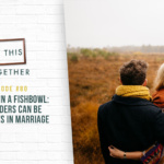 #80: Marriage in a Fishbowl: How Leaders Can Be Teammates in Marriage