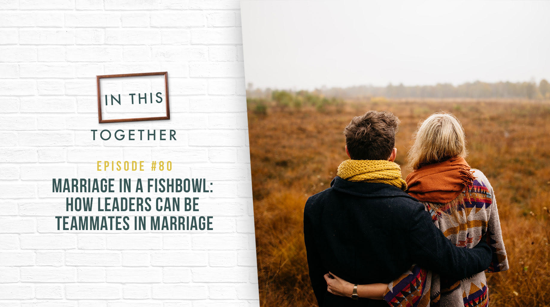 80: Marriage in a Fishbowl: How Leaders Can Be Teammates in Marriage