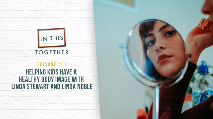 #81: Helping Kids Have a Healthy Body Image with Linda Stewart and Linda Noble