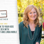 #82: How to Talk to Your Kids About Sex with Linda Stewart and Linda Noble