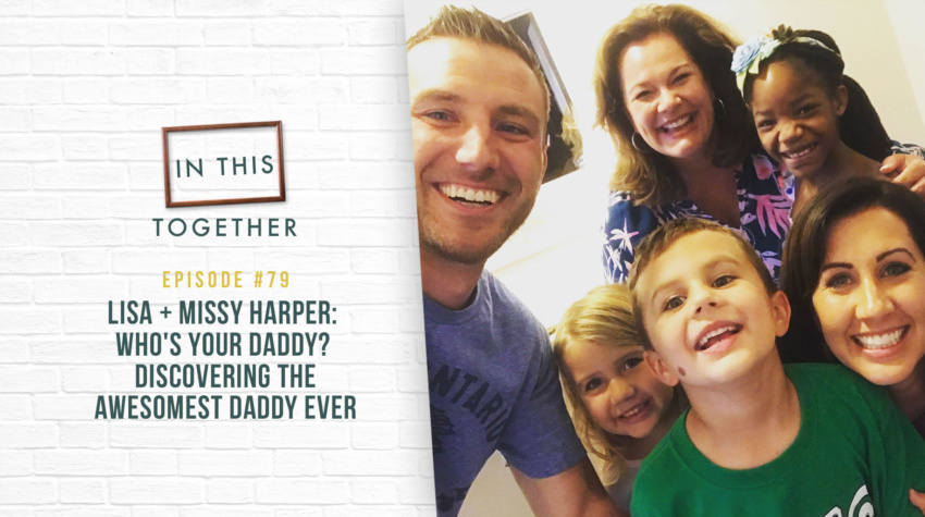 #79: Lisa and Missy Harper: Who's Your Daddy? Discovering the Awesomest Daddy Ever