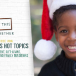 #86: Christmas Time Topics: Entitlement, Gift-Giving, Santa Claus, and Family Traditions Re-Release