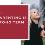 #91: Why Parenting is the Wrong Term