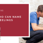 #95: Kids Who Can Name Their Feelings