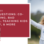 #99: Your Questions: Co-Parenting, Bad Dreams, Teaching Kids to Pray, and More
