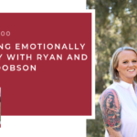 #100: Becoming Emotionally Healthy with Ryan and Laura Dobson