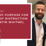 #103: Habits of Purpose in an Age of Distraction with Justin Whitmel Earley