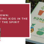 #101: Homegrown: Cultivating Kids in the Fruit of the Spirit
