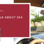 #104: Let's Talk About Sex