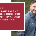 105: How a Loving & Transparent Marriage Brings God Glory with Ryan and Selena Frederick