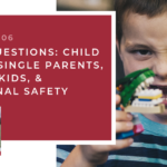 #106: Your Questions: Child Anger, Single Parenting, Foster Kids & Emotional Safety