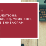 #112: Your Questions: Marriage, EQ, Your Kids, and the Enneagram