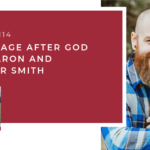 #114: A Marriage After God with Aaron and Jennifer Smith