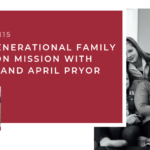 #115: Multigenerational Family Teams on Mission with Jeremy and April Pryor