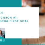 #122: Core Decision #1 — Define Your First Goal