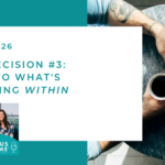 #126: Core Decision #3 — Listen to What's Happening Within